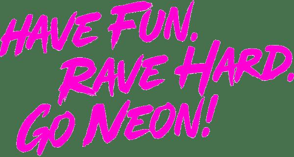 Pinker Schriftzug Have Fun. Rave Hard. Go Neon!